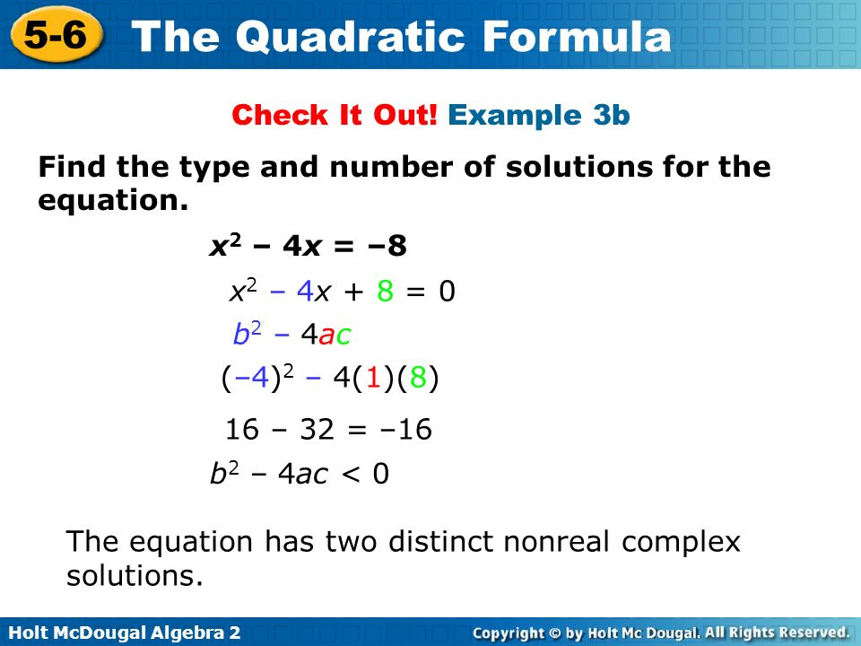 Check It Out! Example 3b Find the type and number of solutions for the equation. x2 – 4x = –8. x2 – 4x + 8 = 0.