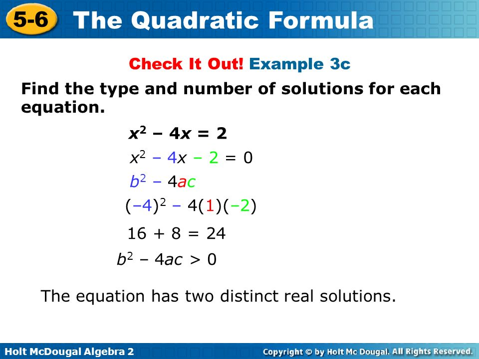 Check It Out! Example 3c Find the type and number of solutions for each equation. x2 – 4x = 2. x2 – 4x – 2 = 0.