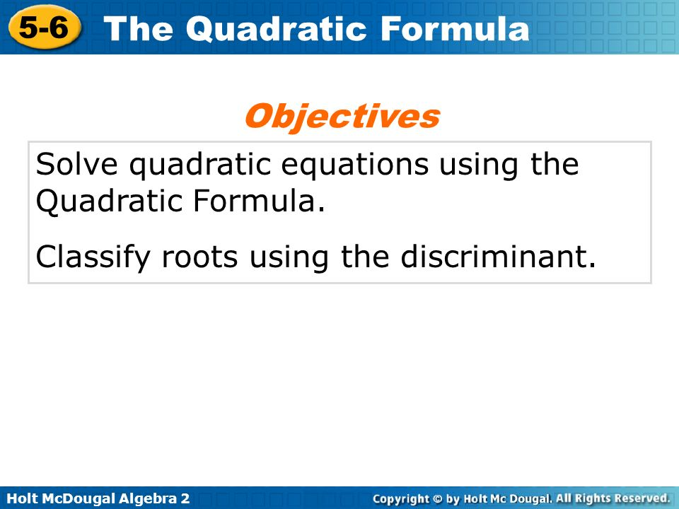 Objectives Solve quadratic equations using the Quadratic Formula.