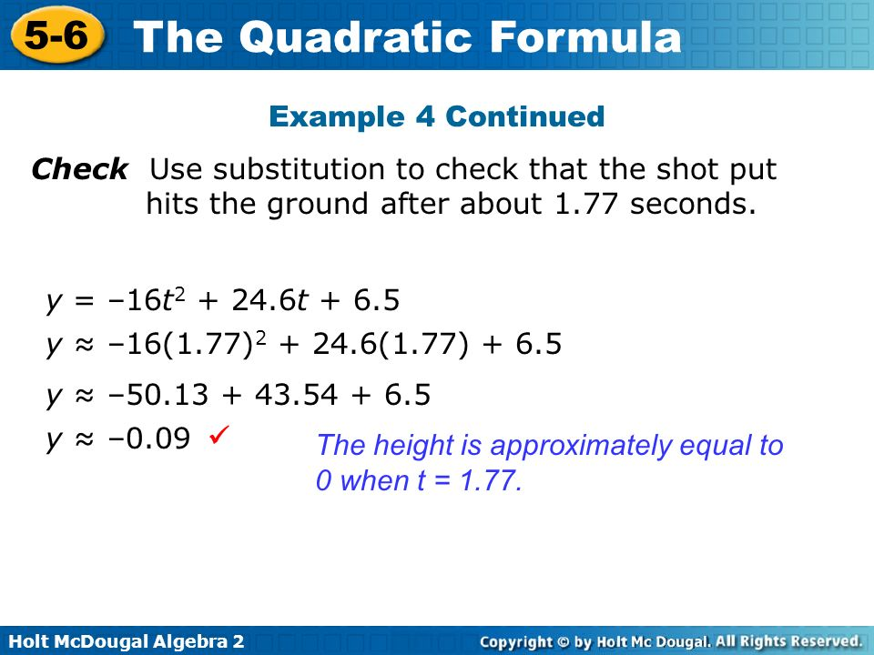 Example 4 Continued Check Use substitution to check that the shot put hits the ground after about 1.77 seconds.