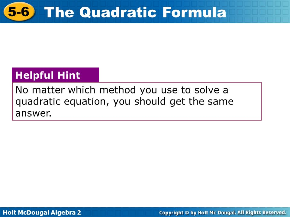 No matter which method you use to solve a quadratic equation, you should get the same answer.