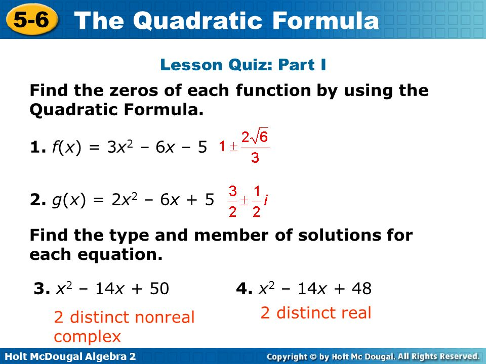 Lesson Quiz: Part I Find the zeros of each function by using the Quadratic Formula. 1. f(x) = 3x2 – 6x – 5.
