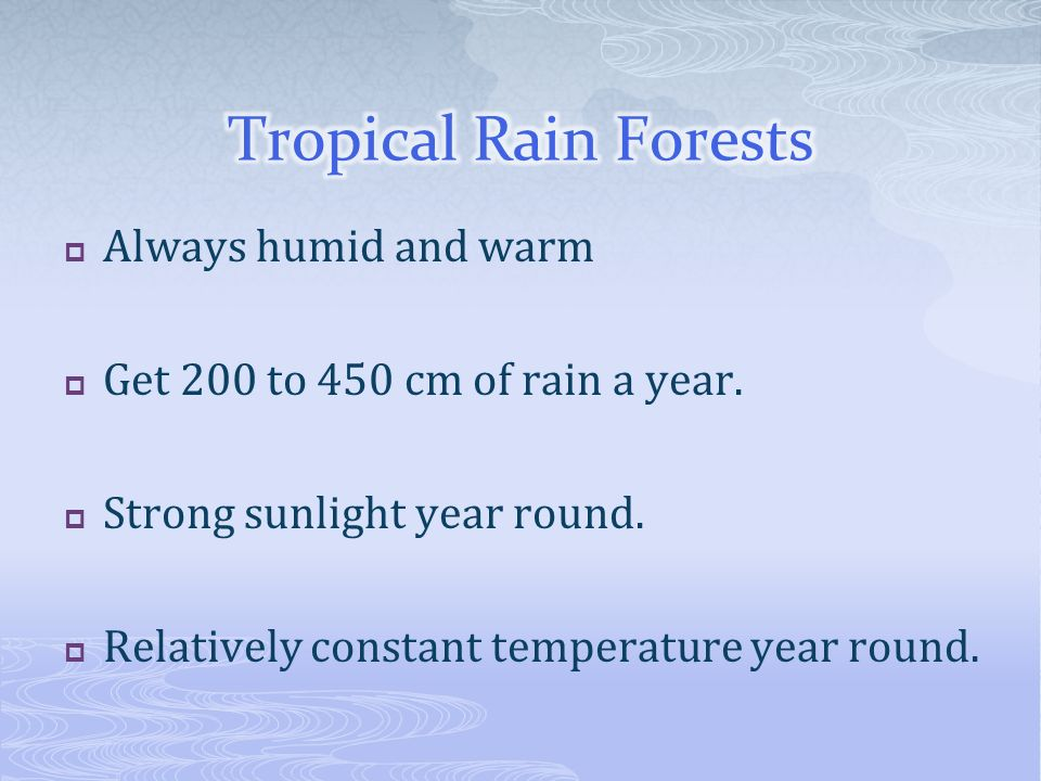 Tropical Rain Forests Always humid and warm
