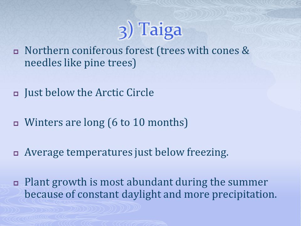 3) Taiga Northern coniferous forest (trees with cones & needles like pine trees) Just below the Arctic Circle.