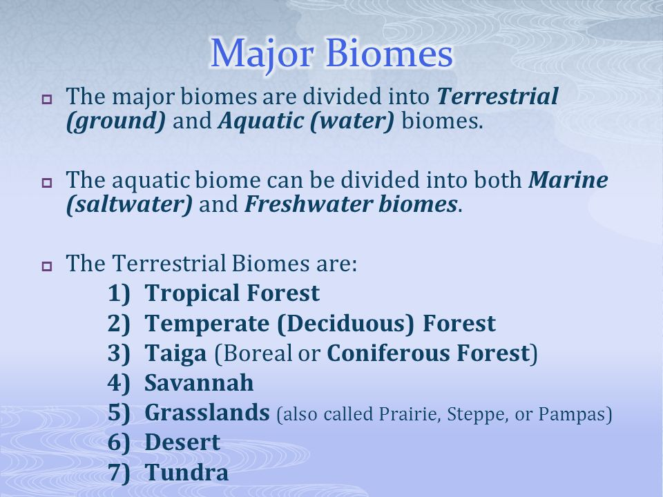 Major Biomes The major biomes are divided into Terrestrial (ground) and Aquatic (water) biomes.