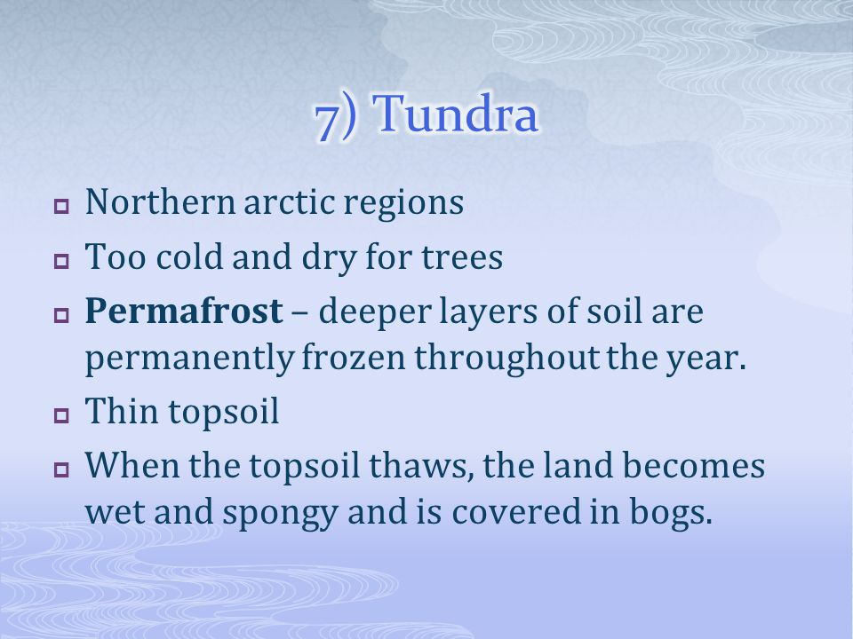 7) Tundra Northern arctic regions Too cold and dry for trees