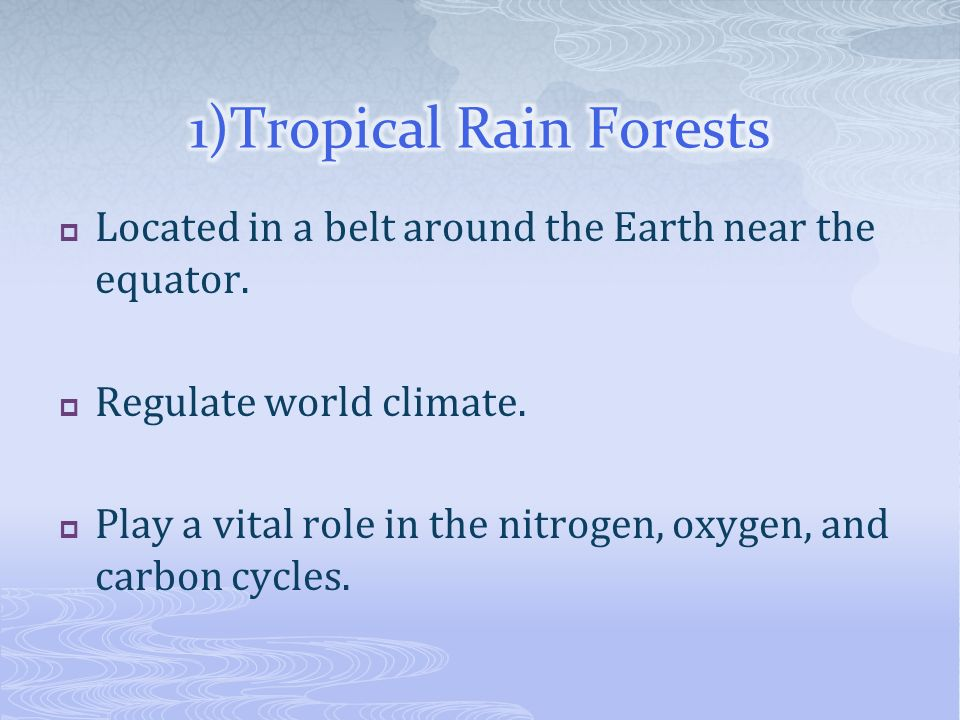 1)Tropical Rain Forests