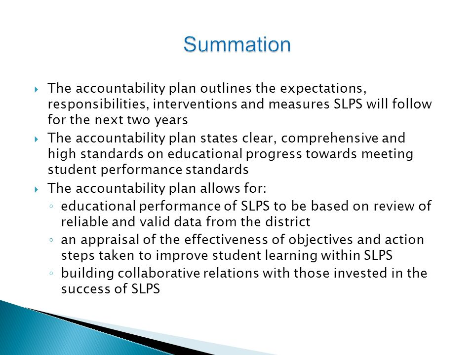 Summation The accountability plan outlines the expectations, responsibilities, interventions and measures SLPS will follow for the next two years.