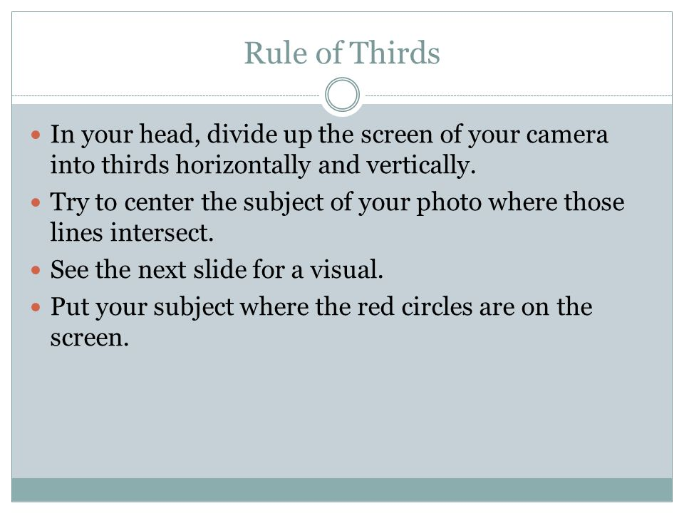 Rule of Thirds In your head, divide up the screen of your camera into thirds horizontally and vertically.