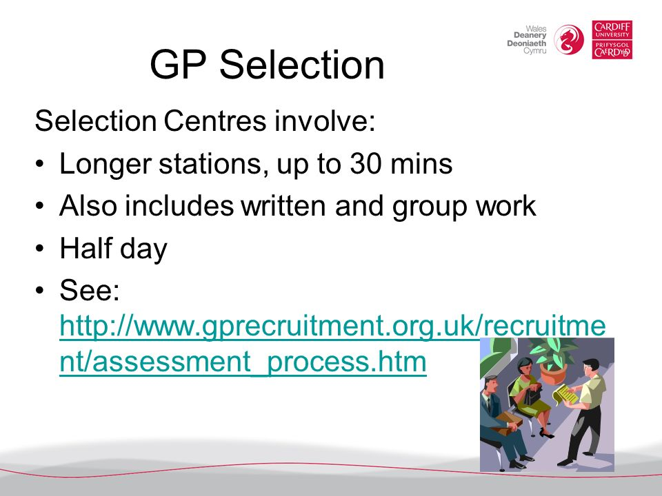 GP Selection Selection Centres involve: Longer stations, up to 30 mins