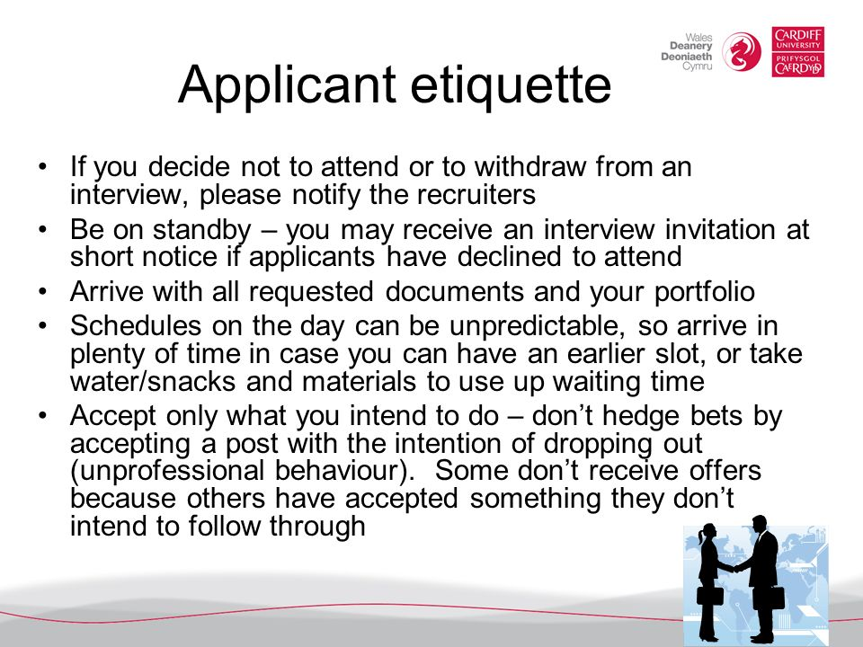 Applicant etiquette If you decide not to attend or to withdraw from an interview, please notify the recruiters.