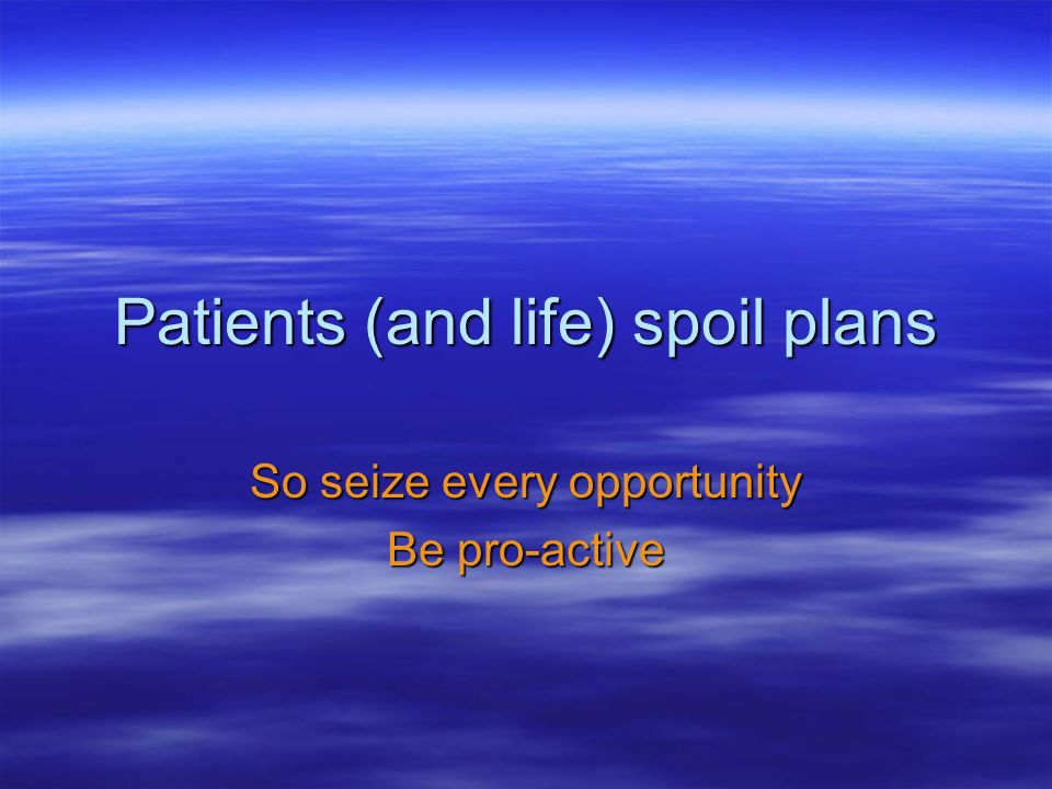 Patients (and life) spoil plans