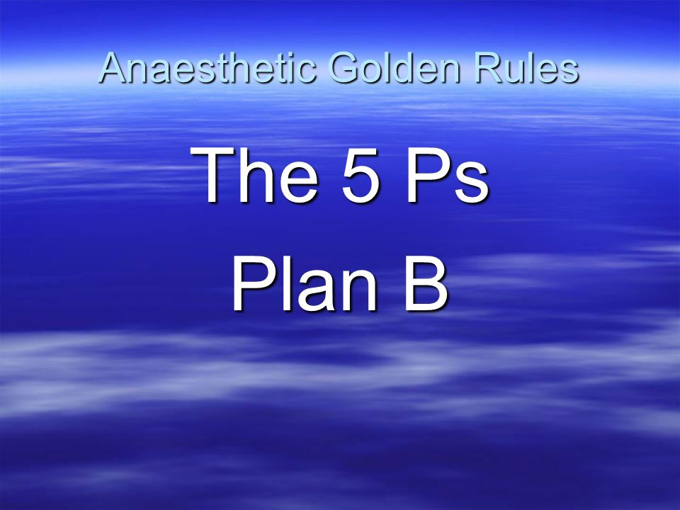 Anaesthetic Golden Rules
