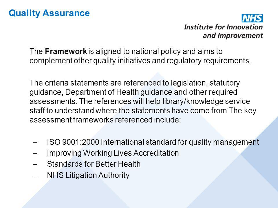 Quality Assurance The Framework is aligned to national policy and aims to complement other quality initiatives and regulatory requirements.