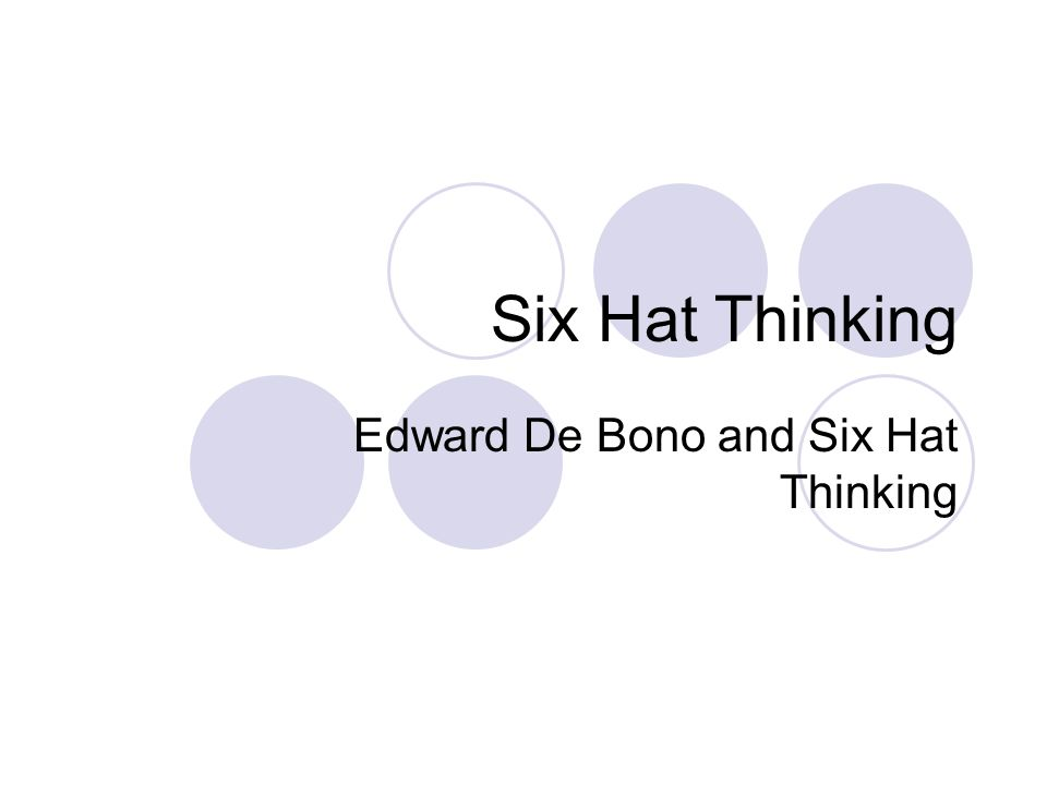Edward De Bono and Six Hat Thinking