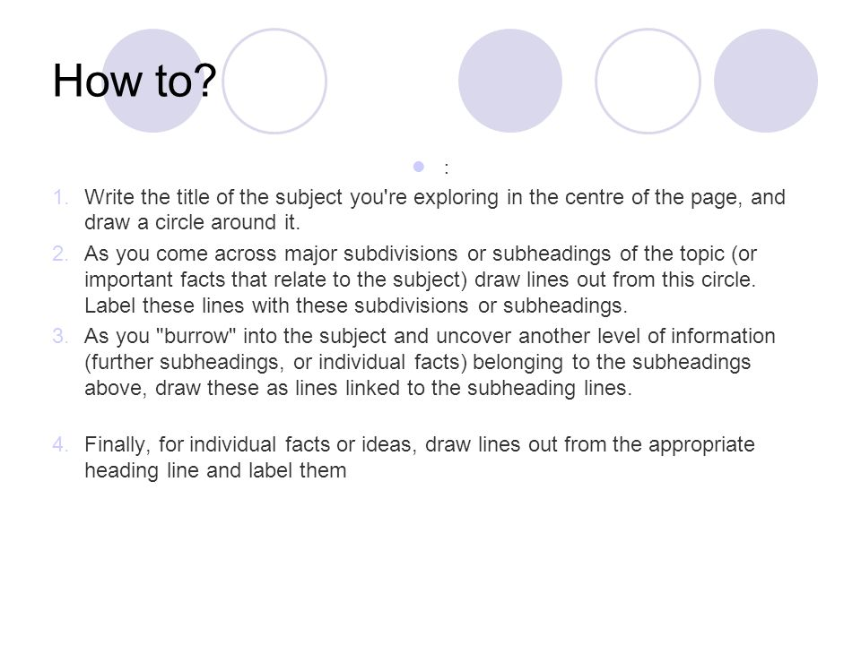 How to : Write the title of the subject you re exploring in the centre of the page, and draw a circle around it.