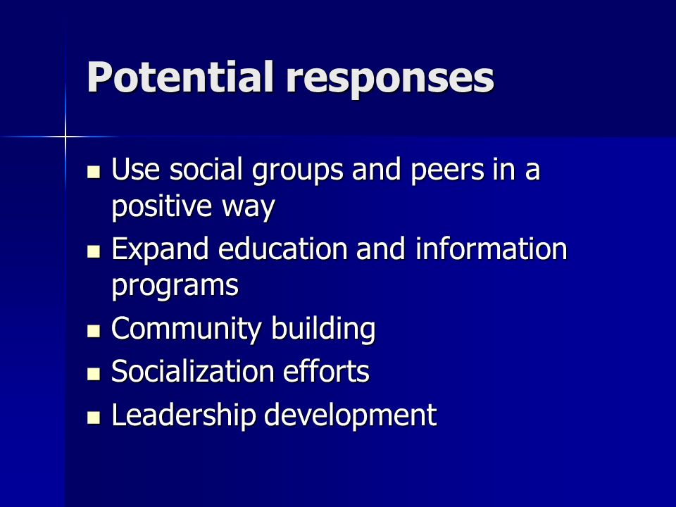 Potential responses Use social groups and peers in a positive way