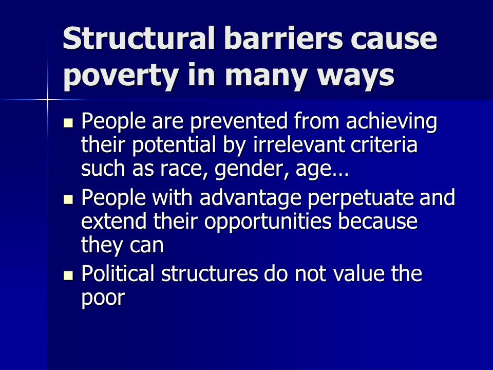 Structural barriers cause poverty in many ways