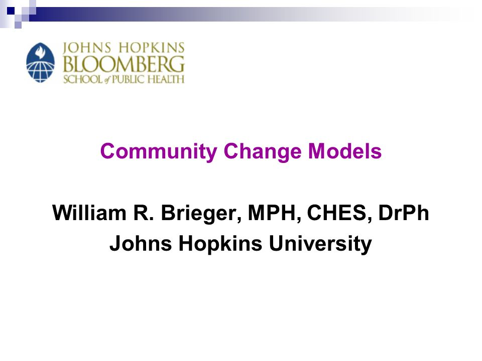 Community Change Models William R. Brieger, MPH, CHES, DrPh