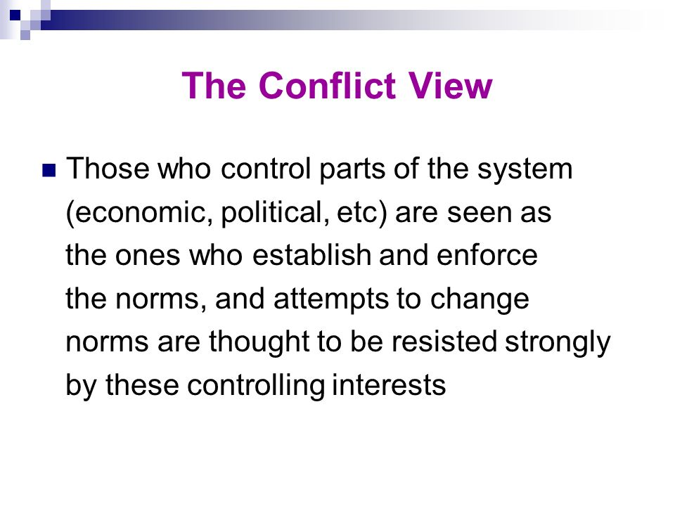 The Conflict View Those who control parts of the system