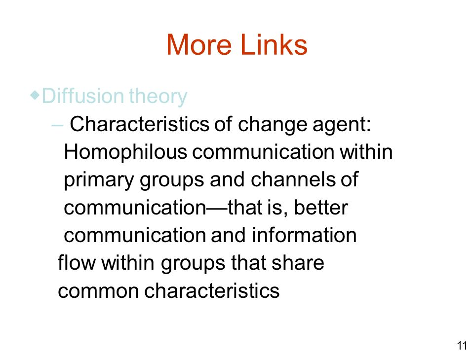 More Links ◆Diffusion theory – Characteristics of change agent: