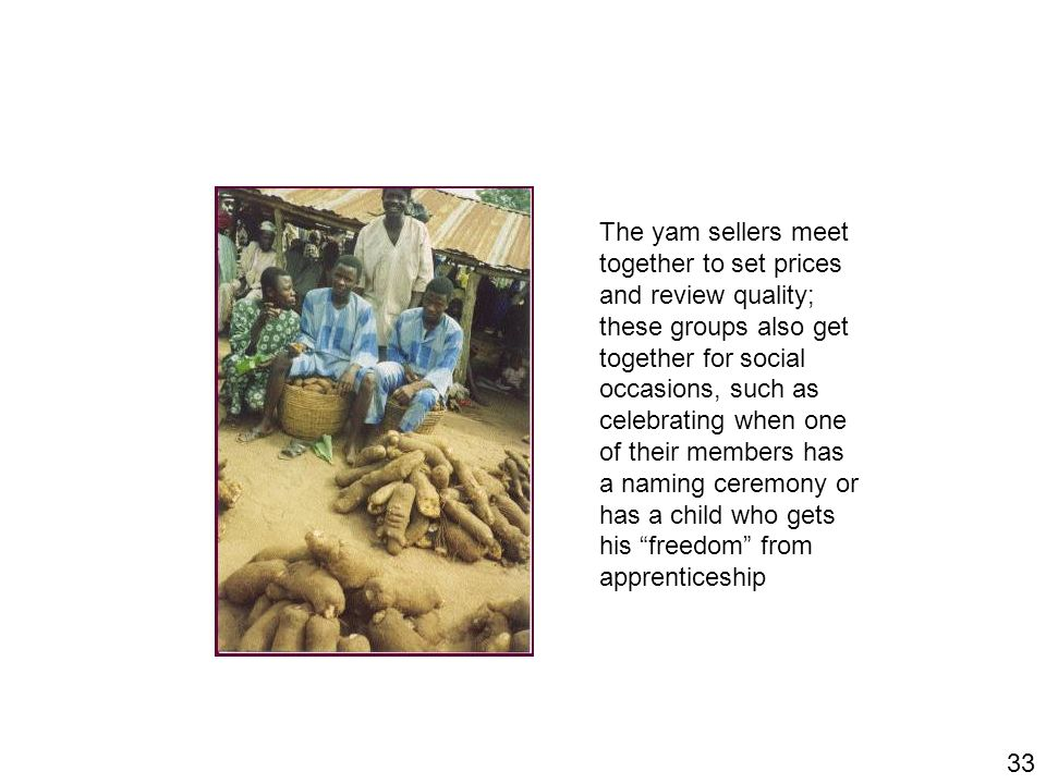 The yam sellers meet together to set prices. and review quality; these groups also get. together for social.