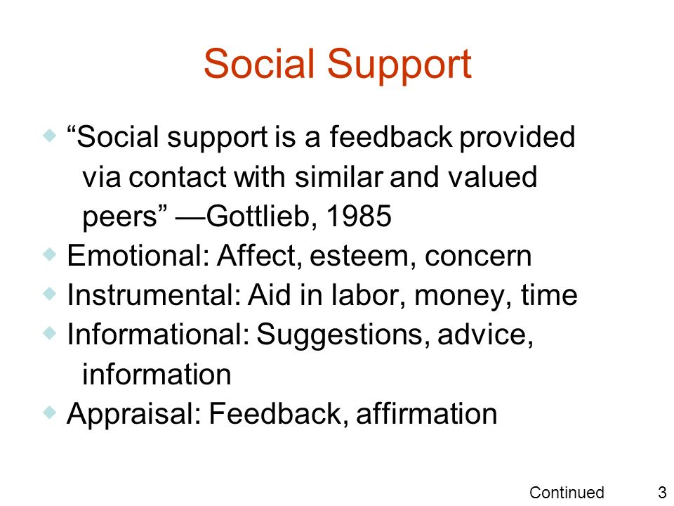 Social Support ◆ Social support is a feedback provided