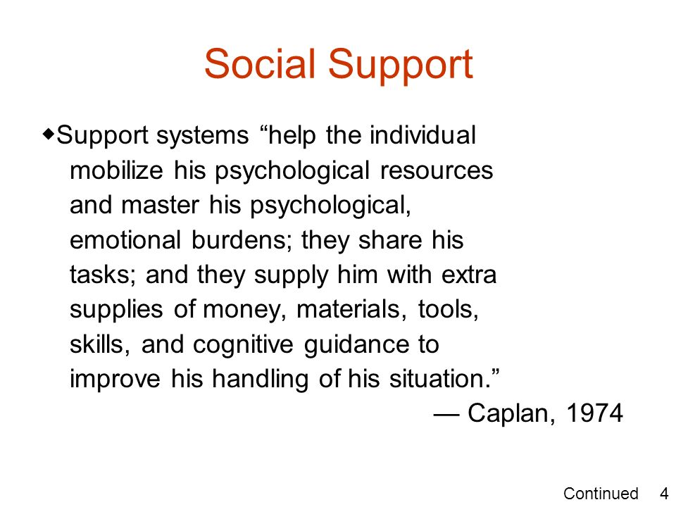 Social Support ◆Support systems help the individual