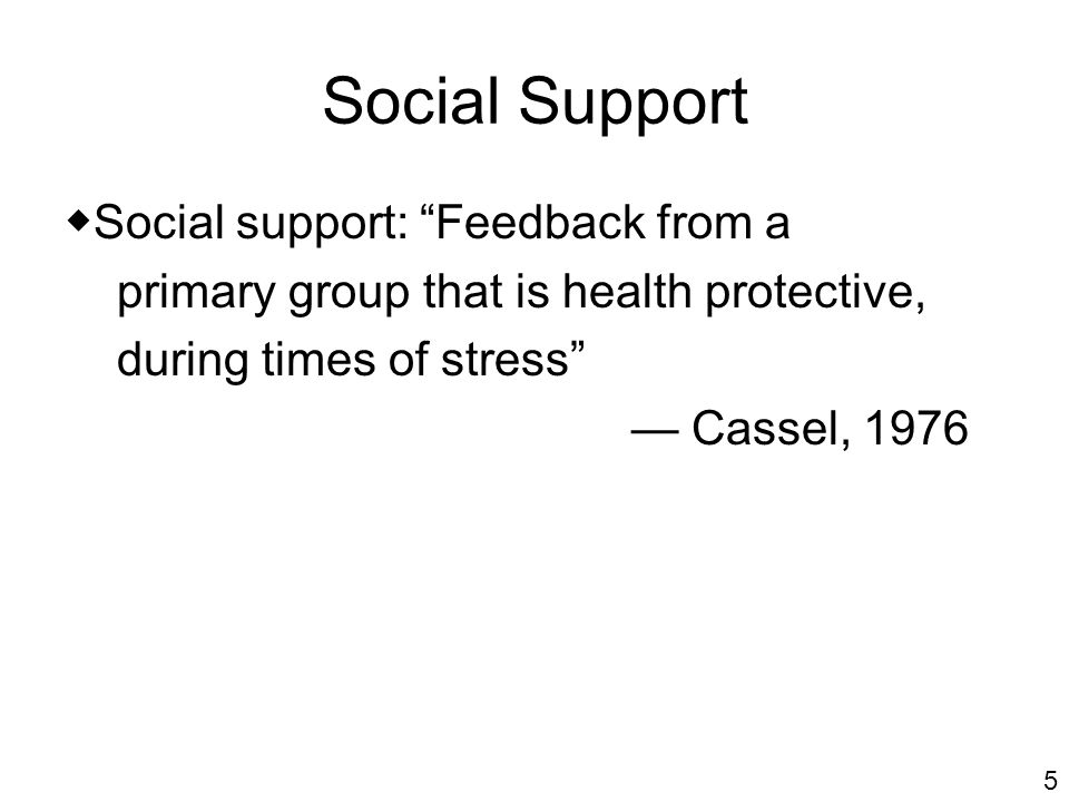 Social Support ◆Social support: Feedback from a