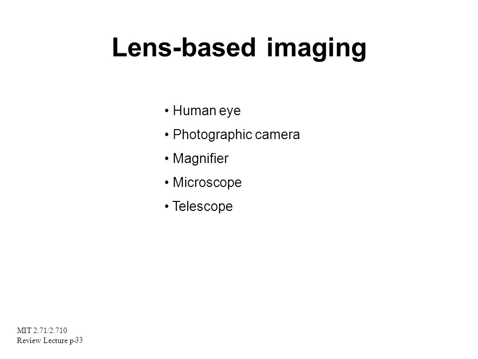 Lens-based imaging • Human eye • Photographic camera • Magnifier