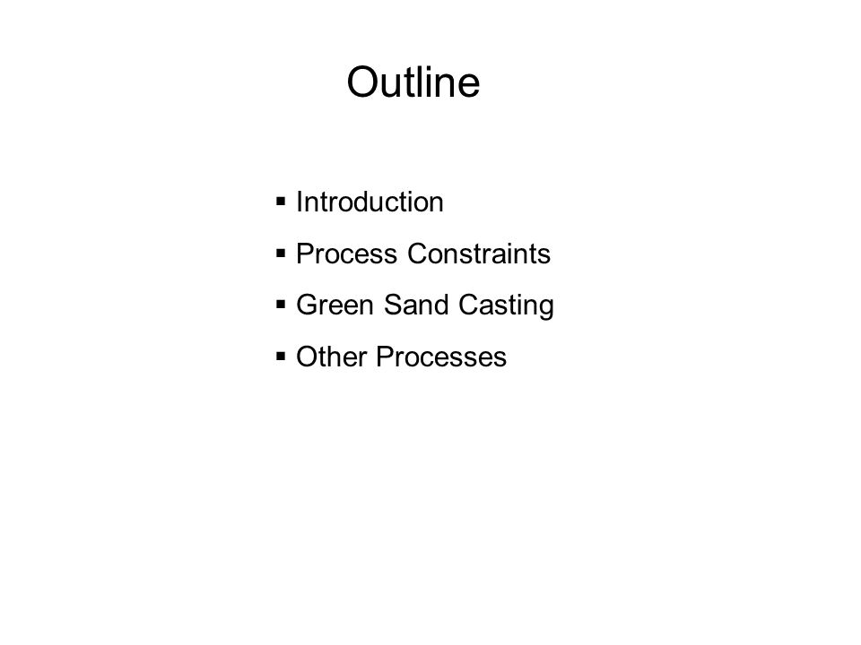 Outline Introduction Process Constraints Green Sand Casting