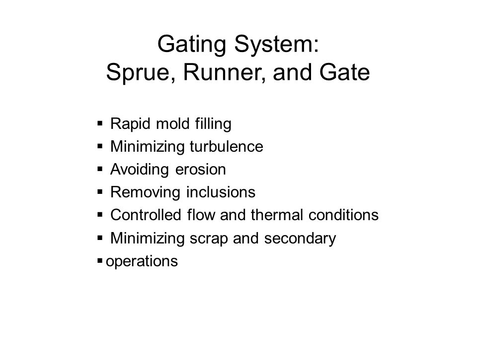Gating System: Sprue, Runner, and Gate Rapid mold filling