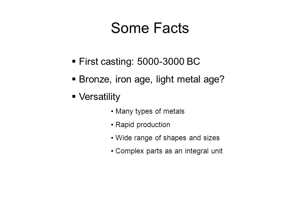 Some Facts First casting: 5000-3000 BC