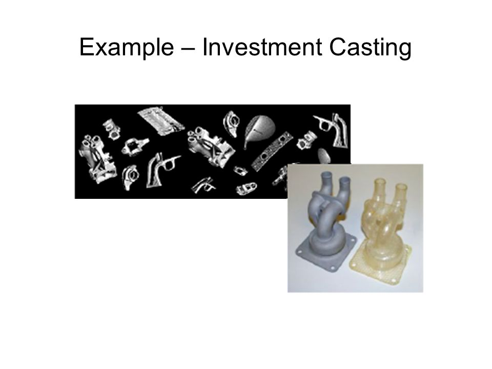 Example – Investment Casting