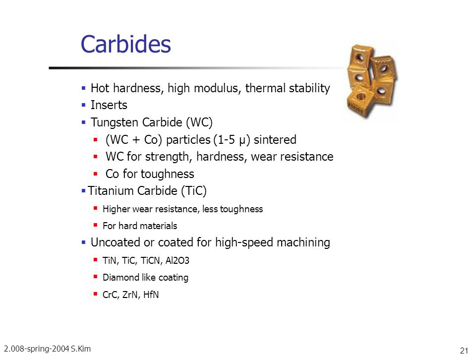 Carbides  Hot hardness, high modulus, thermal stability  Inserts