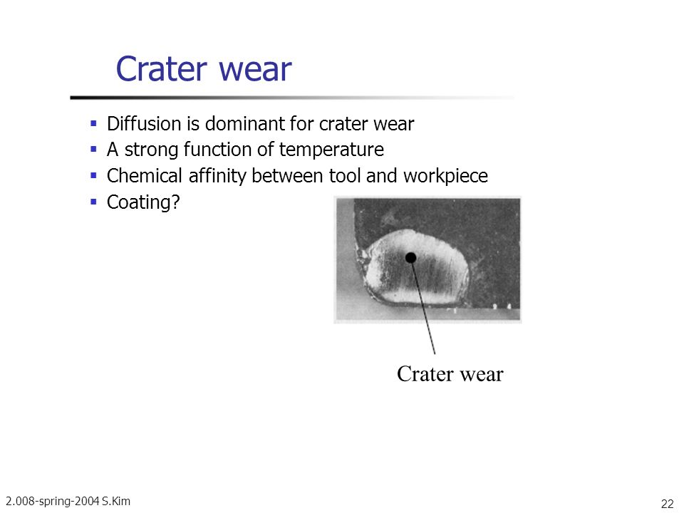Crater wear Crater wear  Diffusion is dominant for crater wear