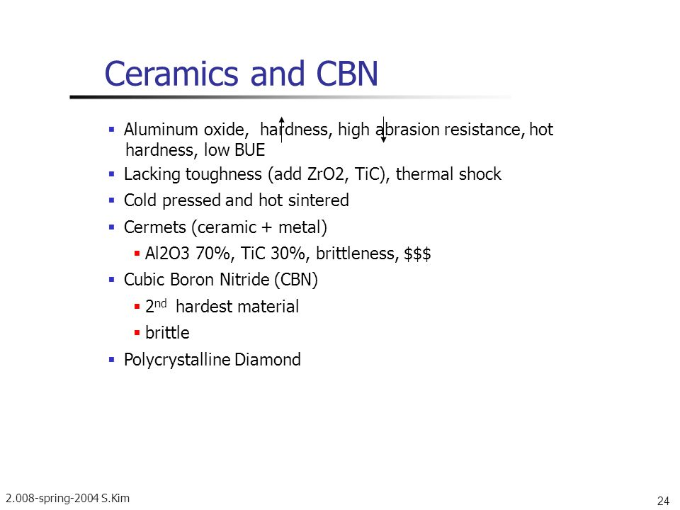 Ceramics and CBN  Aluminum oxide, hardness, high abrasion resistance, hot. hardness, low BUE.