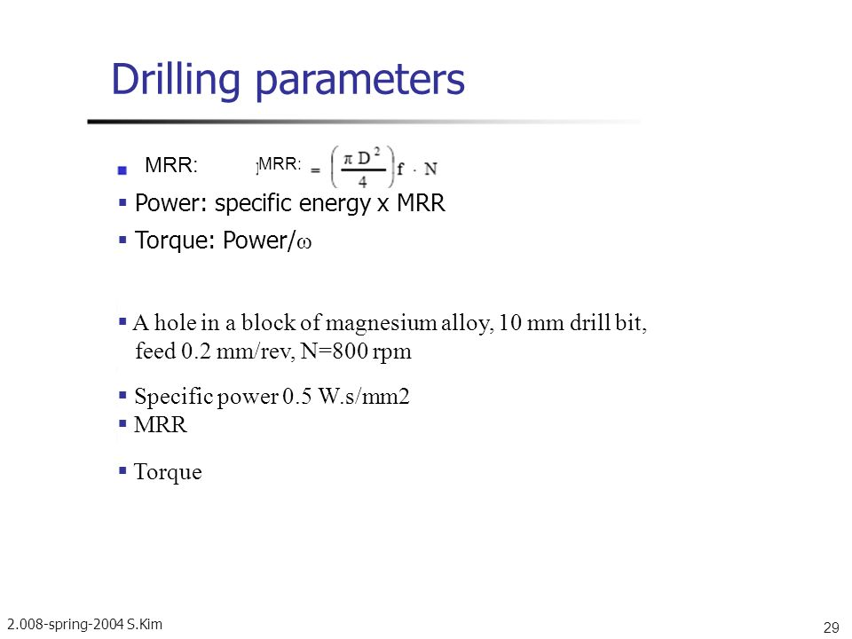 Drilling parameters  Power: specific energy x MRR  Torque: Power/ω
