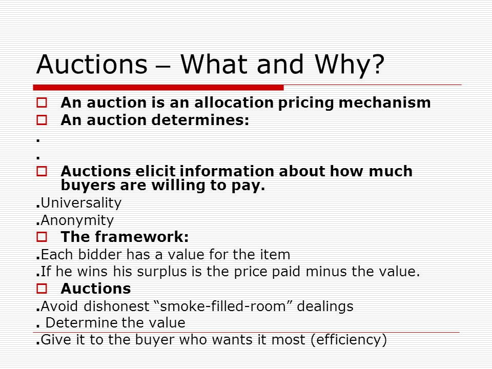 Auctions – What and Why An auction is an allocation pricing mechanism