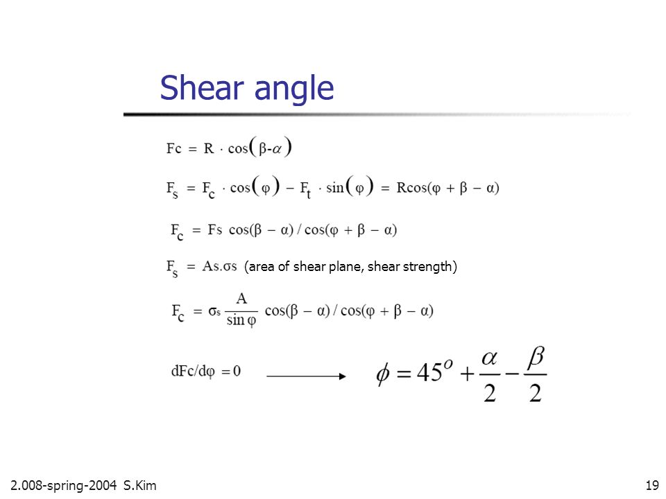 Shear angle (area of shear plane, shear strength)