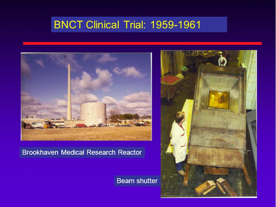 BNCT Clinical Trial: 1959-1961 Brookhaven Medical Research Reactor