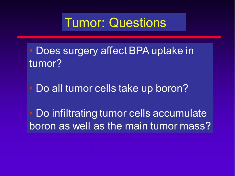 Tumor: Questions • Does surgery affect BPA uptake in tumor