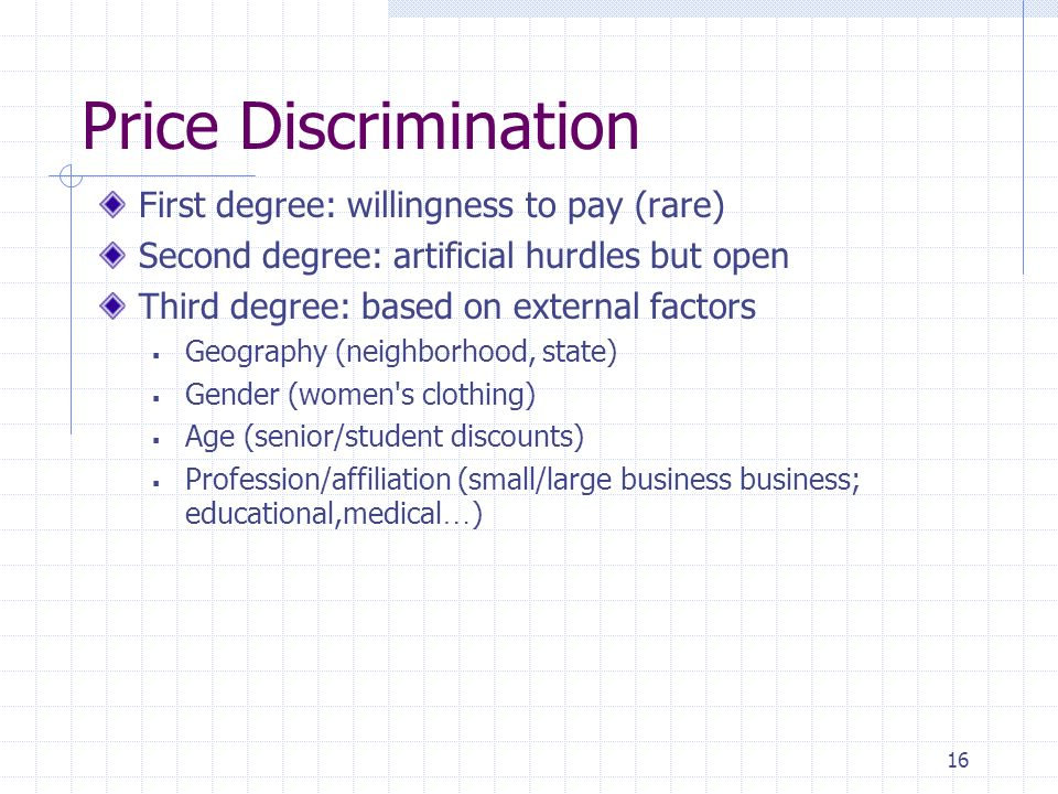 Price Discrimination First degree: willingness to pay (rare)