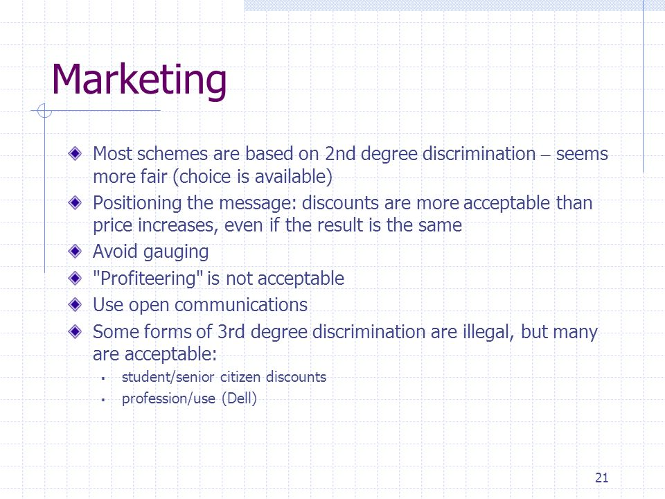 Marketing Most schemes are based on 2nd degree discrimination – seems more fair (choice is available)