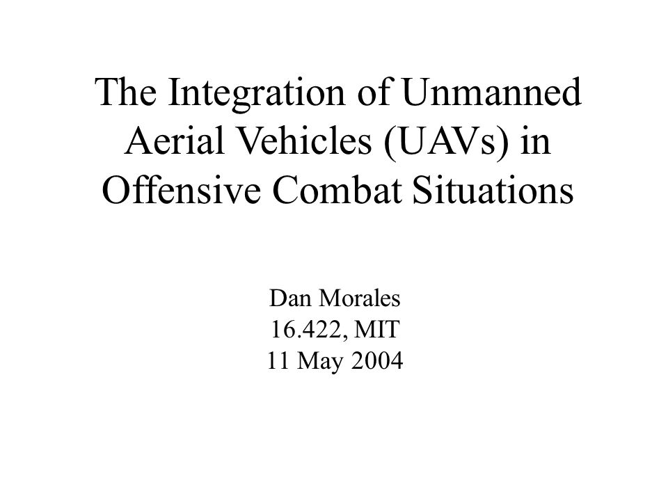 The Integration of Unmanned Aerial Vehicles (UAVs) in Offensive Combat Situations