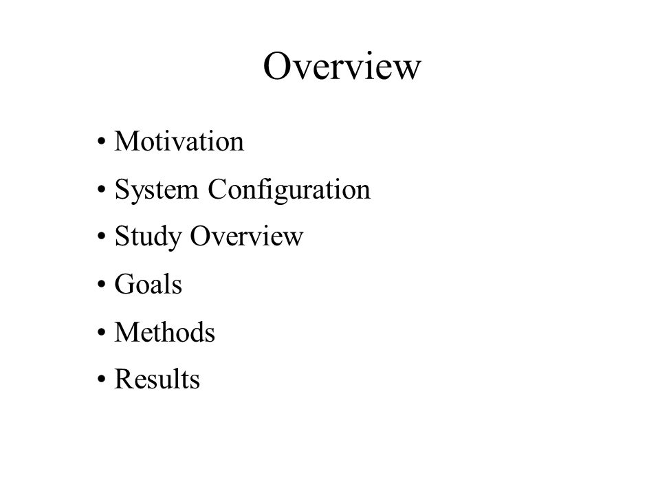 Overview Motivation System Configuration Study Overview Goals Methods