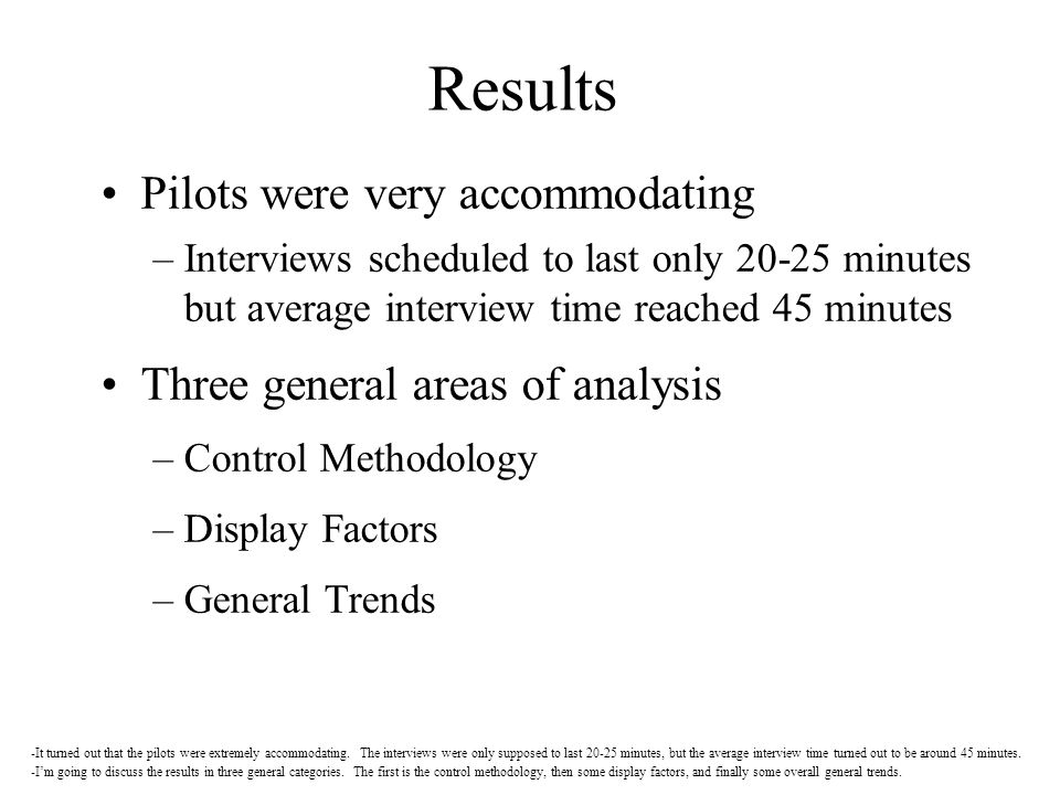 Results Pilots were very accommodating Three general areas of analysis