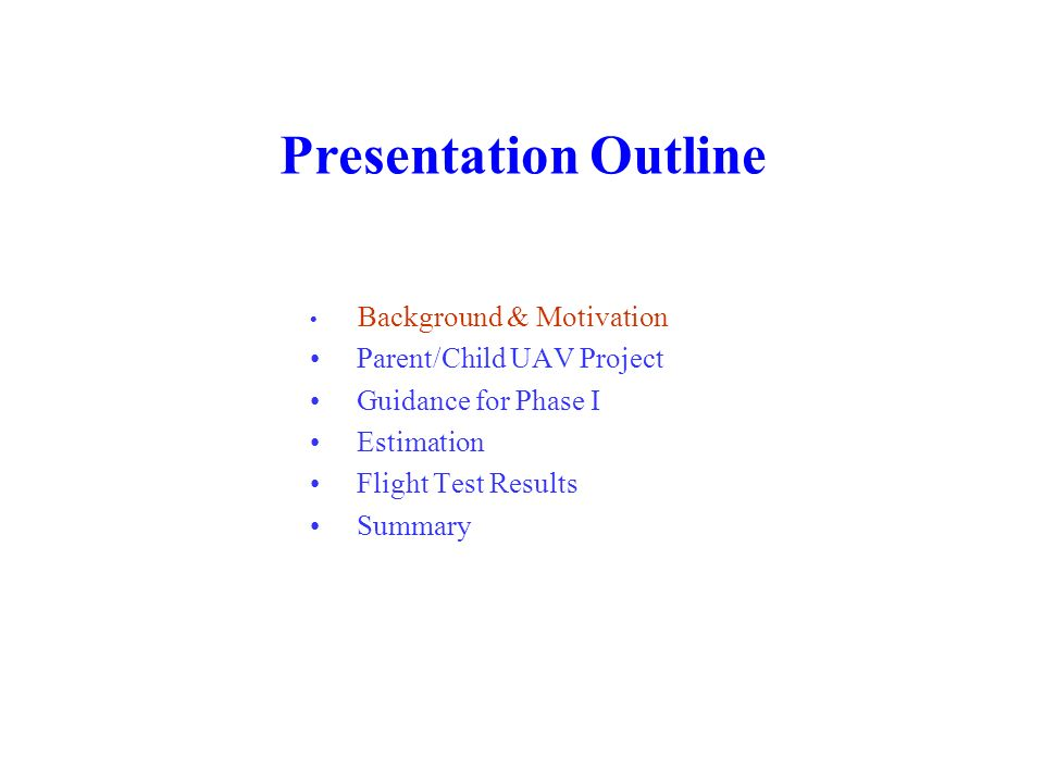 Presentation Outline • Parent/Child UAV Project • Guidance for Phase I