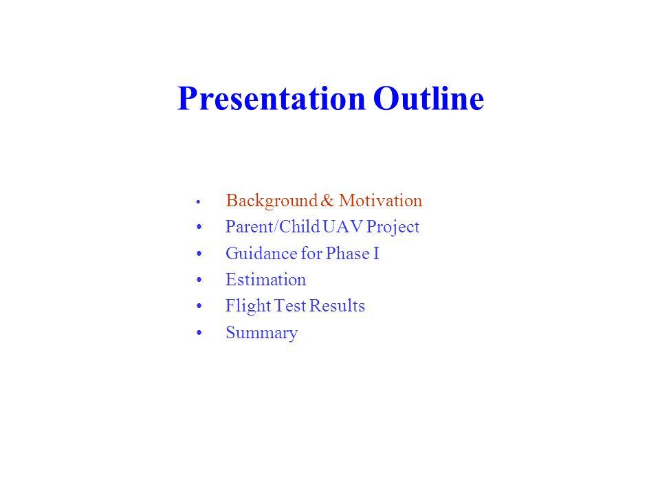 Presentation Outline • Parent/Child UAV Project • Guidance for Phase I