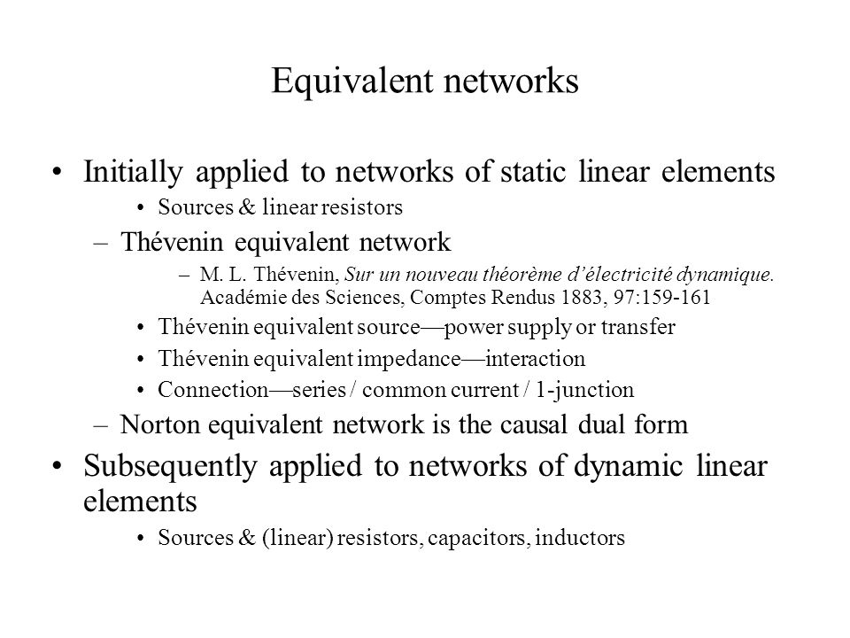 Equivalent networks Initially applied to networks of static linear elements. Sources & linear resistors.